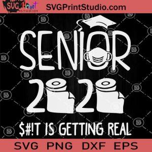 Senior 2020 Shit Is Getting Real SVG, Coronavirus SVG, Covid 19 SVG