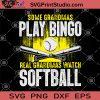 Some Grandmas Play Bingo Real Grandmas Watch Softball SVG, Grandma SVG