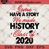 Some Have A Story We Made History Class Of 2020 SVG, Students In 2020 SVG, Graduation 2020 SVG, Advanced 2020 SVG, Graduation SVG, Class 2020 SVG