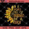 In A World Full Of Grandmas, Be A Gigi SVG, Sunflower Gigi SVG