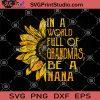 In A World Full Of Grandmas, Be A Nana SVG, Sunflower Nana SVG