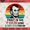 That Is So four Score And Seven Years Ago SVG, Funny Lincoln SVG, History Teacher SVG, Appreciate Teacher SVG