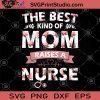 The Best Kind Of Mom Raises A Nurse SVG, Nurse SVG, Doctor SVG, Surgeon SVG, Medical Field SVG, Nurse Practitioner SVG