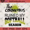 The Coronavirus Ruined My Softball Season SVG, Covid 19 SVG, Sport SVG, Softball SVG, Corona Virus SVG