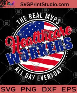 The Real Mvps Healthcare Workers All Day Everyday SVG, All Day Every Day SVG, Nurse SVG, The Medical Staff SVG, American Staff SVG