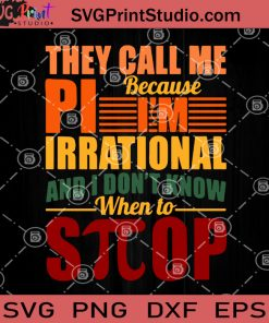 They Call Me Pi Because I'm Irrational And I Don't Know When To Stop SVG