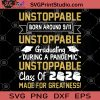 Unstoppable Born Around 9 11 Unstoppable Graduating During A Pandemic Unstoppable Clas Of 2020 Made For Greatness SVG, Graduating 2020 SVG, Pandemic 2020 SVG