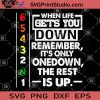 When Life Gets You Down Remember It's Only Onedown The Rest Is Up SVG