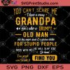 You Can't Scare Me I Have A Crazy He Also A Grumpy Old Man SVG, He Is Crazy SVG, Old Man SVG, Gift Present Grandpa SVG