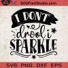 I Dont Drool I Sparkle SVG, Baby SVG, Baby Lover SVG EPS DXF PNG Cricut File Instant Download