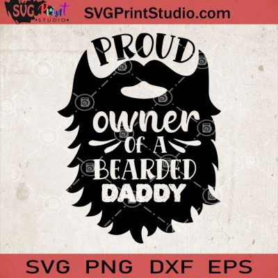 Proud Owner Of A Bearded Daddy SVG, Bearded Daddy SVG, Baby SVG, Baby Lover SVG EPS DXF PNG Cricut File Instant Download