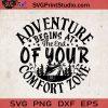 Adventure Begins At The End Of Your Comfort Zone SVG, Camping SVG, Camper SVG EPS DXF PNG Cricut File Instant Download