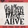 Go Where You Feel Most Alive SVG, Camping SVG, Camper SVG, Camp SVG EPS DXF PNG Cricut File Instant Download