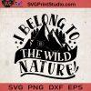 I Belong To The Wild Nature SVG, Camping SVG, Camper SVG, Camp SVG EPS DXF PNG Cricut File Instant Download