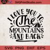 I Love You To The Mountains And Back SVG, Camping SVG, Camper SVG, Camp SVG EPS DXF PNG Cricut File Instant Download