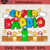Super Daddio Game SVG, Happy Father's day, Super Mario SVG, Game SVG EPS DXF PNG Cricut File Instant Download