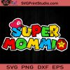 Super Mommio SVG, Happy Mother's day SVG, Super Mario SVG, Game SVG EPS DXF PNG Cricut File Instant Download