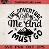 The Adventure Is Calling Me And I Must Go SVG, Camping SVG, Camper SVG, Camp SVG EPS DXF PNG Cricut File Instant Download