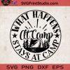 What Happens At Camp Stays At Camp SVG, Camping SVG, Camper SVG, Camp SVG EPS DXF PNG Cricut File Instant Download