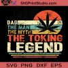 420 Gift The Man The Myth The Toking Legend SVG, Papa SVG, Happy Father's Day SVG, Dad SVG EPS DXF PNG Cricut File Instant Download