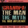 GrandpaMan Myth Bad Influence Papa SVG, Papa SVG, Happy Father's Day SVG, Dad SVG EPS DXF PNG Cricut File Instant Download
