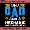 I Am A Dad And A Mechanic Nothing Scares Me SVG, Mechanic Dad SVG, Father SVG, Happy Father's Day SVG, Dad SVG EPS DXF PNG Cricut File Instant Download