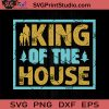 King Of The House SVG, My King SVG, Father SVG, Happy Father's Day SVG, Dad SVG EPS DXF PNG Cricut File Instant Download