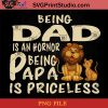 Lion Being dad Is An Hornor Being Papa Is Priceless PNG, Lion PNG, Happy Father's Day PNG, Daughter PNG Instant Download