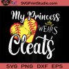 My Princess Wears Cleats Softball Mom SVG, Softball SVG, Father SVG, Happy Father's Day SVG, Dad SVG EPS DXF PNG Cricut File Instant Download