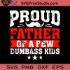 Proud Father Of A Few Dumbass Kids SVG, Father SVG, Happy Father's Day SVG, Dad SVG EPS DXF PNG Cricut File Instant Download