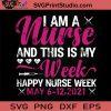 I Am A Nurse And This Is My Week Happy Nurse Week SVG, Nurse SVG, Nurse Life SVG EPS DXF PNG Cricut File Instant Download