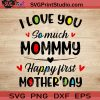 I Love You So Much Mommy Happy First Mother Day SVG, Happy Mother's Day SVG, Mommy SVG EPS DXF PNG Cricut File Instant Download