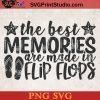 The Best Memories Are Mare In Flip Flops SVG, Summer SVG, Beach SVG, Flip Flops SVG PNG Cricut File Instant Download