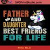 Unicorn Father And Daughter Best Friends For Life PNG, Unicorn PNG, Happy Father's Day PNG, Daughter PNG Instant Download