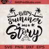 Every Summer Has A Story SVG, Summer SVG, Sea SVG, Beach SVG EPS DXF PNG Cricut File Instant Download