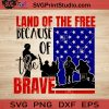 Land Of The Free Because Of The Brave SVG, 4th of July SVG, America SVG EPS DXF PNG Cricut File Instant Download
