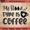 My Blood Type Is Coffee SVG, Nurse SVG, Nurse Life SVG EPS DXF PNG Cricut File Instant Download