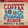 Coffee And Friends Are The Perfect Blend PNG, Drink PNG, Coffee PNG Instant Download