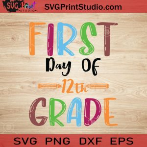First Day Of 12th Grade SVG, Back To School SVG, School SVG EPS DXF PNG Cricut File Instant Download
