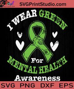 I Wear Green For Mental Health Awareness SVG, Cancer SVG, Awareness SVG EPS DXF PNG Cricut File Instant Download