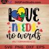 Love Needs No Words Autism SVG, Autism SVG, Awareness SVG EPS DXF PNG Cricut File Instant Download