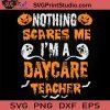 Nothing Scares Me Im A Daycare Teacher SVG, Pumpkin SVG, Happy Halloween SVG EPS DXF PNG Cricut File Instant Download