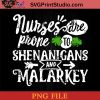 Nurse Are Prone To Shenanigans And Malarkey PNG, St Patrick Day PNG, Irish Day PNG, Clovers PNG, Patrick Day Instant Download