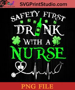 Safety First Drink With A Nurse PNG, St Patrick Day PNG, Irish Day PNG, Clovers PNG, Patrick Day Instant Download