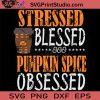 Stressed Blessed Pumpkin Spice Obsessed SVG, Pumpkin SVG, Happy Halloween SVG EPS DXF PNG Cricut File Instant Download