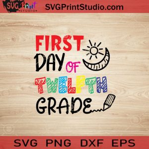 First Day Of Twelfth Grade SVG, Back To School SVG, School SVG EPS DXF PNG Cricut File Instant Download
