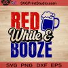 Red White And Booze SVG, 4th of July SVG, America SVG EPS DXF PNG Cricut File Instant Download
