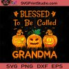 Blessed To Be Called Grandma SVG, Halloween Pumpkin SVG, Happy Halloween SVG EPS DXF PNG Cricut File Instant Download