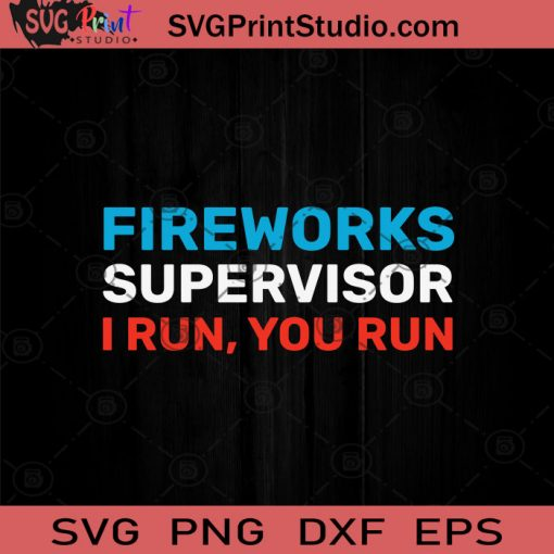 Fireworks Supervisor I Run You SVG PNG EPS DXF Silhouette Cut Files