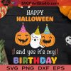 Happy Halloween And Yes It's My Birthday SVG, It's My Birthday SVG, Happy Halloween SVG